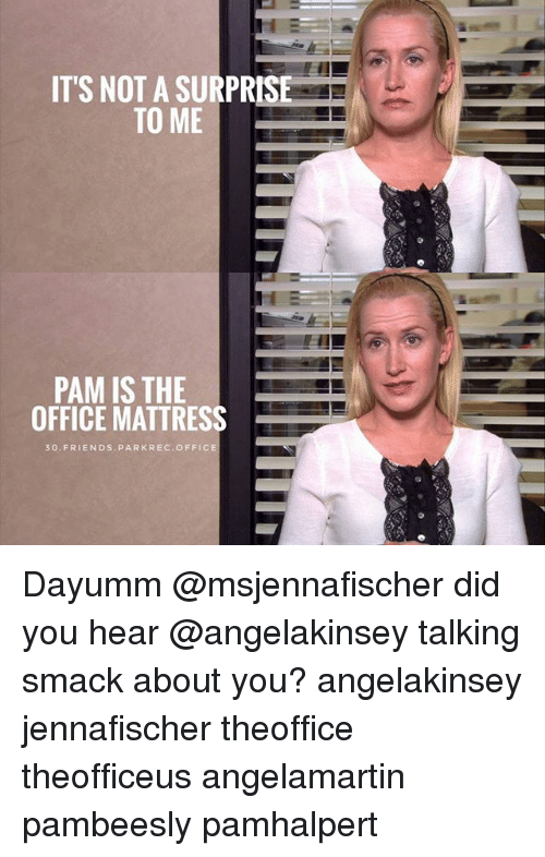 ITS NOT A SURPRISE TO ME PAM IS THE OFFICE MATTRESS