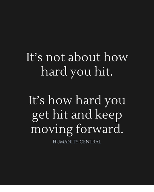 Its Not About How Hard You Hit Its How Hard You Get Hit And Keep