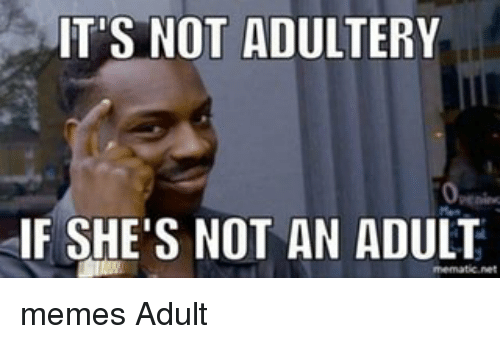 its not adultery if shes not an adult memes adult 13527916 it's not adultery if she's not an adult memes adult meme on me me