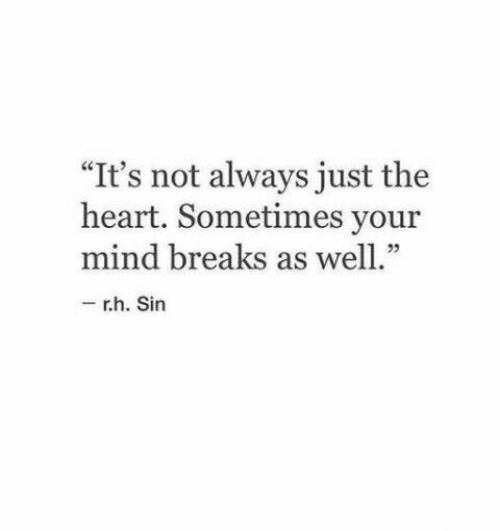 "Heart, Mind, and Sin: ""It's not always just the  heart. Sometimes your  mind breaks as well.""  r.h. Sin"