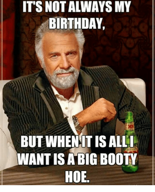 Birthday Booty And Hoe Its Not Always My Birthday But When It