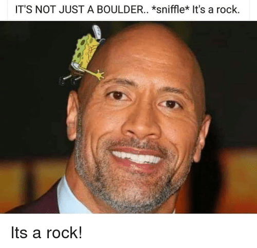 Rock, Boulder, and Just: IT'S NOT JUST A BOULDER.. *sniffle* It's a rock. Its a rock!