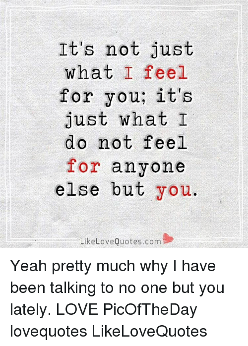 It's Not Just What I Feel For You It's Just What I Do Not Feel For Cool What I Feel For You Quotes