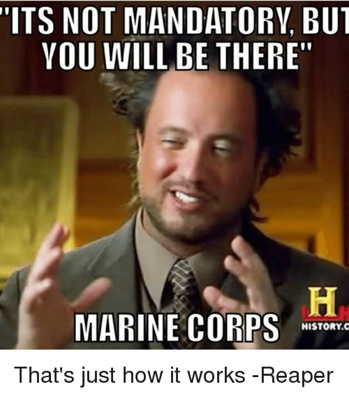 its not mandatorv but you will be there marine corps 14982351 ✅ 25 best memes about marine corp marine corp memes,Marine Corps Meme