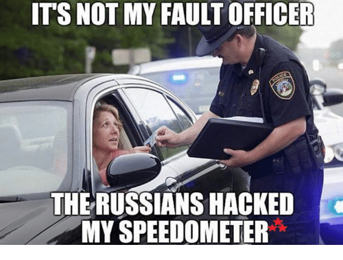 Memes, Office, and Russian: ITS NOT MY FAULT OFFICER  THE RUSSIANS HACKED  MY SPEEDOMETER