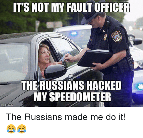 Memes, Russian, and 🤖: ITS NOT MY FAULT OFFICER  THE RUSSIANS HACKED  MY SPEEDOMETER  inngflip com The Russians made me do it! 😂😂