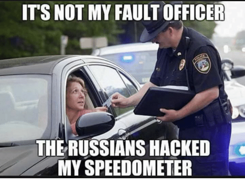 Memes, Russian, and 🤖: ITS NOT MY FAULT  OFFICER  THE RUSSIANS HACKED  MY SPEEDOMETER