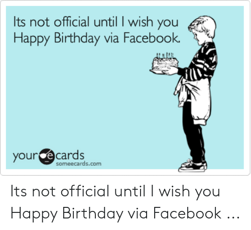 Birthday Facebook And Happy Its Not Official Until I Wish You