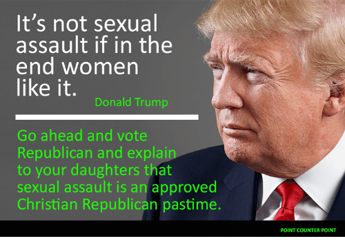 its not sexual assault if in the end women like 4947988 it's not sexual assault if in the end women like it donald trump