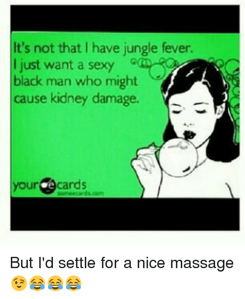 Massage Memes And Sexy Its Not That L Have Jungle Fever I