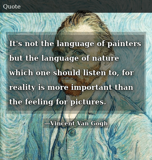 SIZZLE: It's not the language of painters but the language of nature which one should listen to, for reality is more important than the feeling for pictures.
