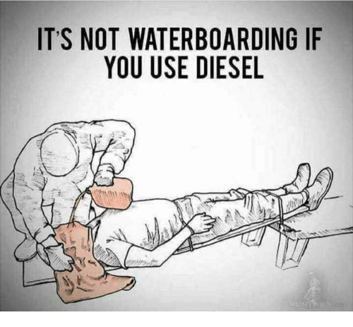 its-not-waterboarding-if-you-use-diesel-