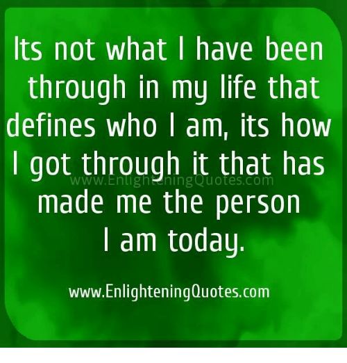 Its Not What I Have Been Through In My Life That Defines Who I Am