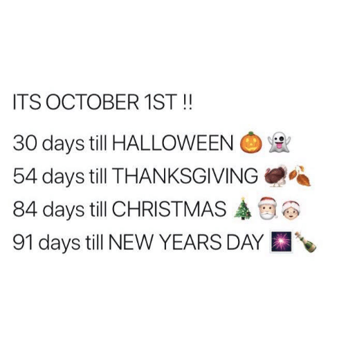 ITS OCTOBER 1ST!! 30 Days Till HALLOWEEN 54 Days Till THANKSGIVING ...
