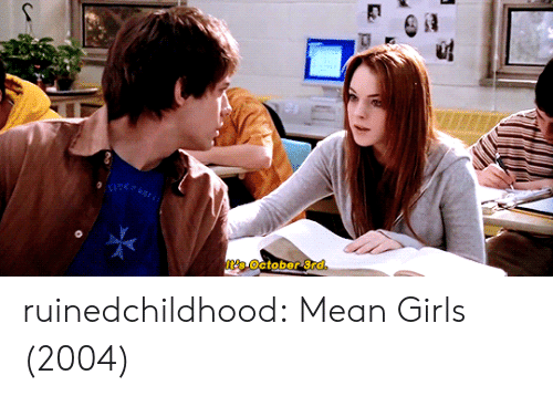 Girls, Target, and Tumblr: It's October 3rd ruinedchildhood:  Mean Girls (2004)