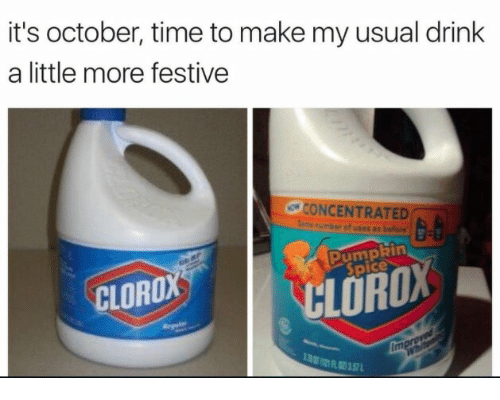 Pumpkin Time And Clorox Its October To Make My Usual Drink A Little More Festive CONCENTRATED CLOROX