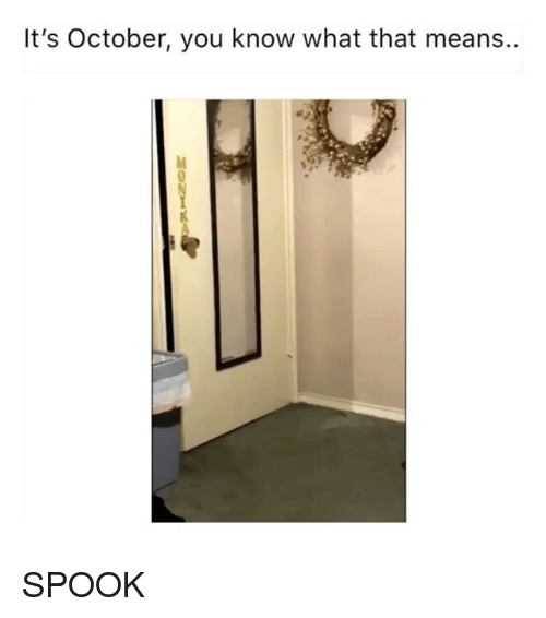 Girl Memes, Means, and October: It's October, you know what that means.. SPOOK