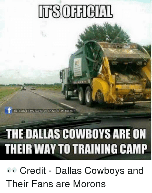 Dallas Cowboys, Nfl, and Dallas Cowboys: ITS OFFICIAL  DALLAS COWBOYS N FANS R MORONS  THE DALLAS COWBOYS ARE ON  THEIR WAY TO TRAINING CAMP 👀  Credit - Dallas Cowboys and Their Fans are Morons