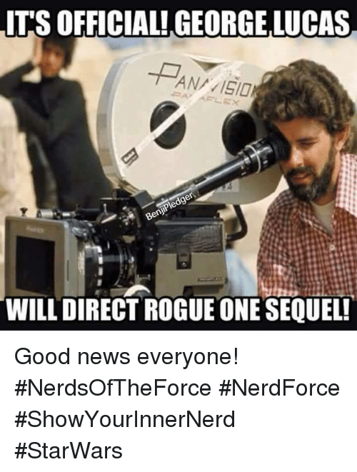 its official george lucas ana 15 0 will direct rogueone sequel 9794337 ✅ 25 best memes about good news everyone good news everyone memes,Good News Everyone Meme