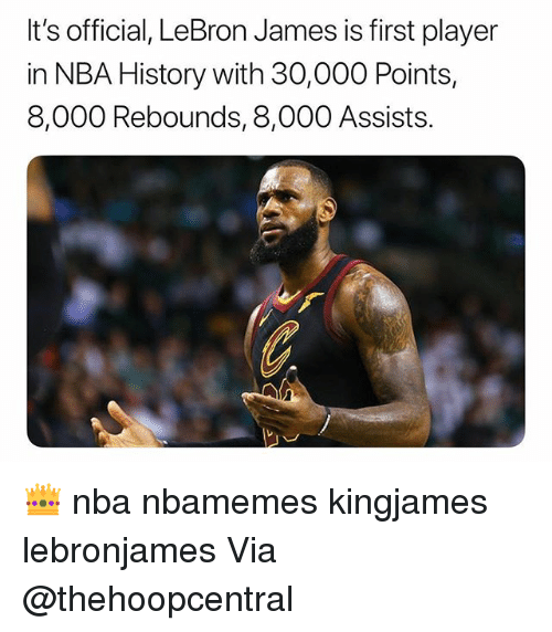 Basketball, LeBron James, and Nba: It's official, LeBron James is first player  in NBA History with 30,000 Points,  8,000 Rebounds, 8,000 Assists. 👑 nba nbamemes kingjames lebronjames Via @thehoopcentral