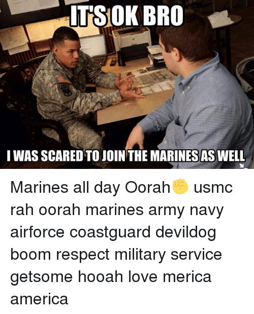 its ok bro iwas scared to join the marinesas well 10137010 ✅ 25 best memes about marines hooah marines hooah memes