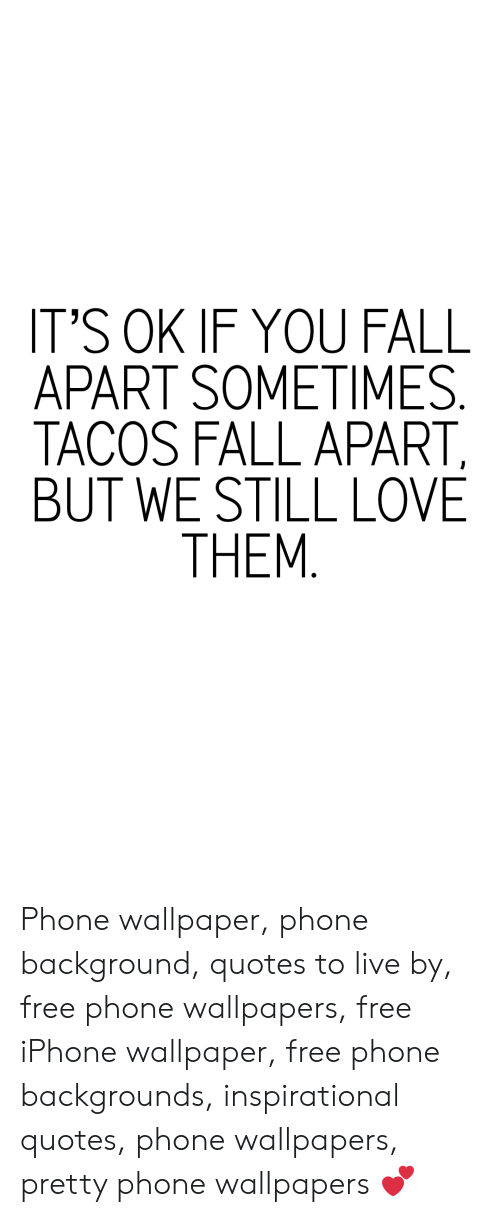 IT\'S OK IF YOU FALL APART SOMETIMES TACOS FALL APART BUT WE ...