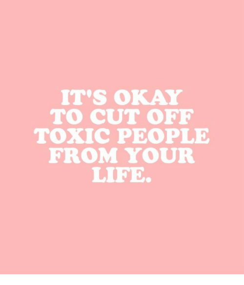 Life, Okay, and Toxic: IT'S OKAY  TO CUT OFEF  TOXIC PEOPLE  FROM YOUR  LIFE.