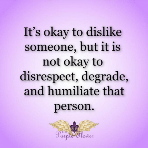 Memes, Okay, and 🤖: It's okay to dislike  someone, but it is  not okay to  disrespect, degrade,  and humiliate that  person  THE  Purple'tower