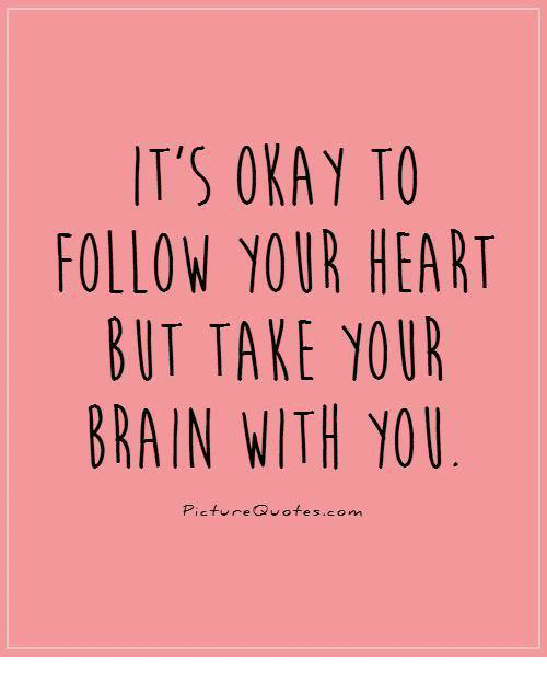Its okay to follow your heart but take your brain with you picture memes and picture quotes its okay to follow your heart but take thecheapjerseys Image collections
