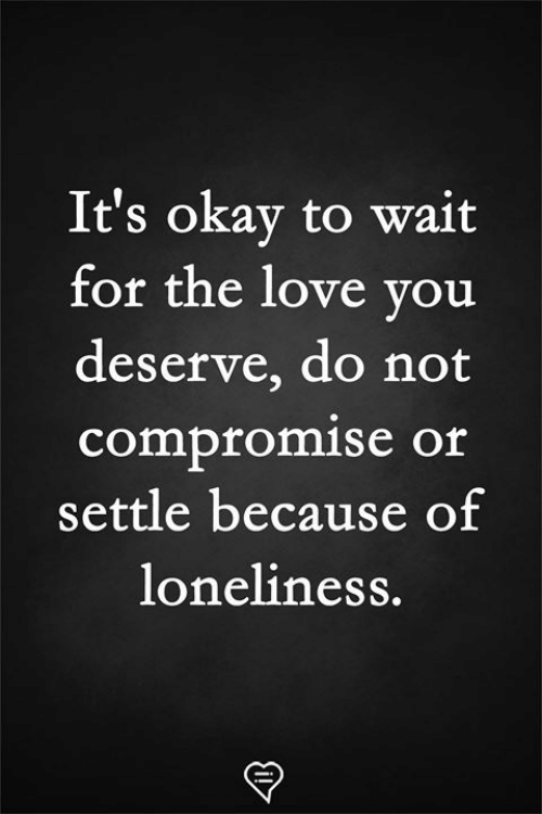 Love, Memes, and Okay: It's okay to wait  for the love vou  deserve, do not  compromise or  settle because of  loneliness