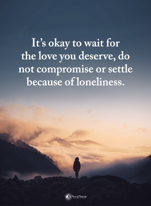 Love, Memes, and Okay: It's okay to wait for  the love you deserve, do  not compromise or settle  because of loneliness.