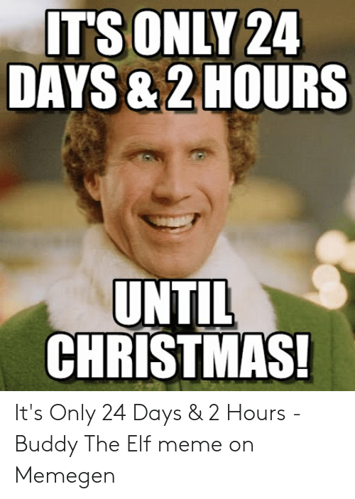 How Many Hours Until Christmas.It S Only 24 Days 2 Hours Until Christmas It S Only 24 Days