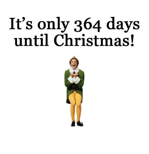 How Many Days Till Christmas Meme.It S Only 364 Days Until Christmas Christmas Meme On Me Me