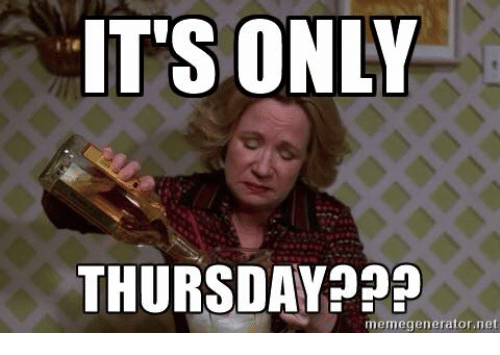 Funny Its Only Thursday Memes Of 2017 On Me.me - 500x355 - png Its Only Thursday Meme