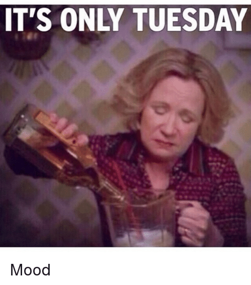 Funny, Mood, and Only Tuesday: IT'S ONLY TUESDAY Mood