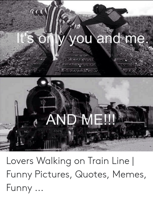 It S Only You And Me And Me 3321 No Lovers Walking On Train