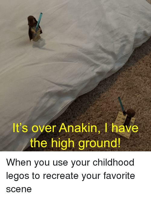Legos, You, and Scene: It's over Anakin, I have  the high ground!