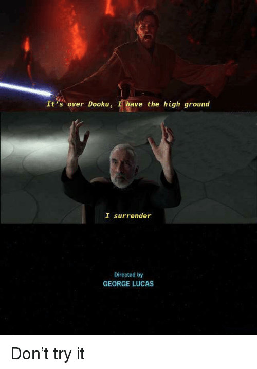 George Lucas, Lucas, and Don: It's over Dooku, I have the high ground  I surrender  Directed by  GEORGE LUCAS