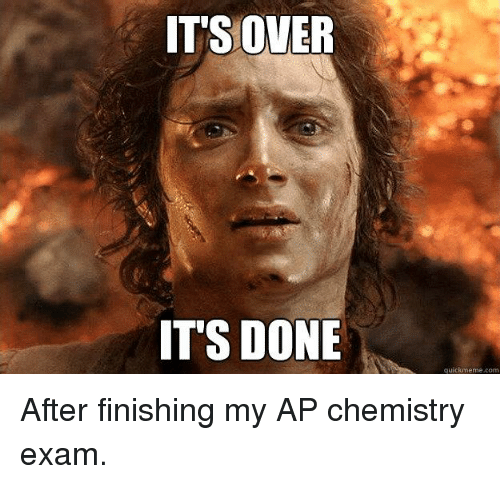 its over its done quick meme com after finishing my 3938918 its over it's done quick meme com after finishing my ap chemistry