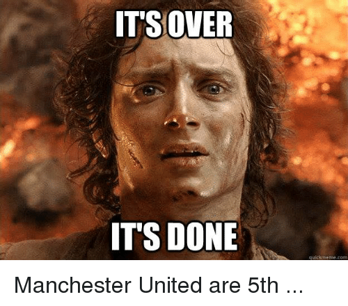 its over its done quick meme com manchester united are 17385092 it's over it's done quick meme com manchester united are 5th,Quick Meme