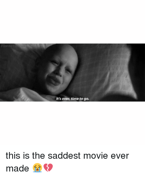 It's Over Time to Go This Is the Saddest Movie Ever Made