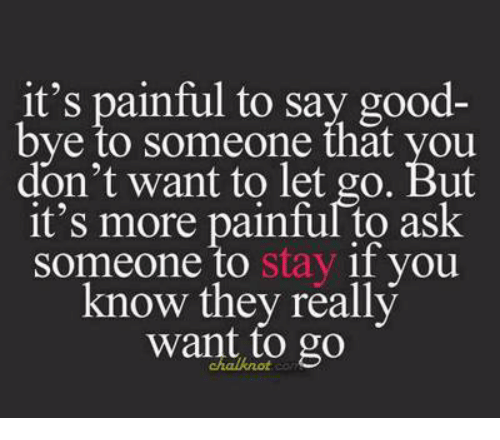 Its Painful To Say Good Bye To Someone That You Dont Want To Let