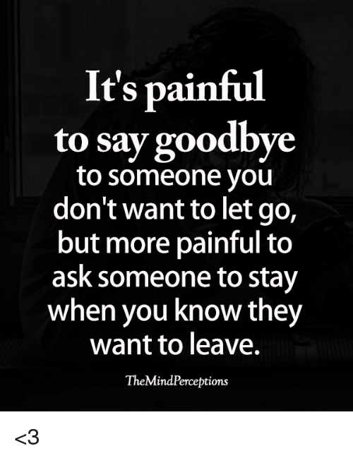 Its Painful To Say Goodbye Dont Want To Let Go To Someone You But
