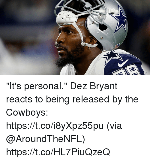 "Dallas Cowboys, Dez Bryant, and Memes: ""It's personal.""  Dez Bryant reacts to being released by the Cowboys: https://t.co/i8yXpz55pu (via @AroundTheNFL) https://t.co/HL7PiuQzeQ"
