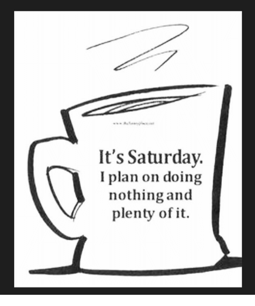 Dank, 🤖, and Saturdays: It's Saturday.  I plan on doing  nothing and  plenty of it.