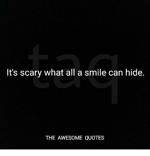 Its Scary What All A Smile Can Hide The Awesome Quotes Quotes