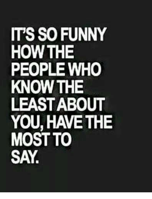 3c4ae421 Source · ITS SO FUNNY HOW THE PEOPLE WHO KNOW THE LEAST ABOUT YOU HAVETHE