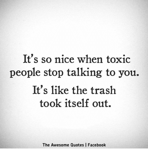 Toxic People Quotes It's So Nice When Toxic People Stop Talking to You It's Like the  Toxic People Quotes