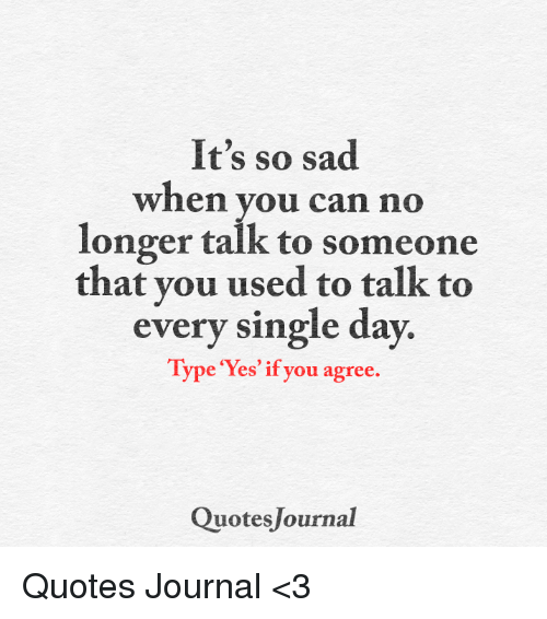 Its So Sad When You Can No Longer Talk To Someone That You Used To