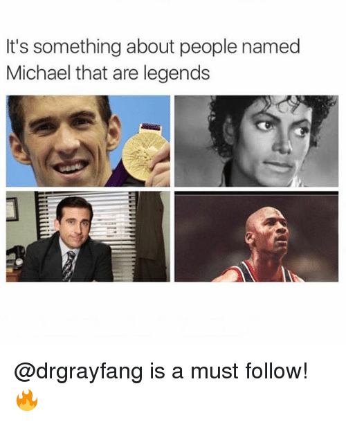 Funny, Meme, and Michael: It's something about people named  Michael that are legends @drgrayfang is a must follow! 🔥